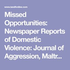 Missed Opportunities: Newspaper Reports of Domestic Violence: Journal of Aggression, Maltreatment & Trauma: Vol No 4 Ptsd, Trauma, Newspaper Report, Victim Blaming, Anti Social, Psychopath, Domestic Violence, Health Problems, Opportunity
