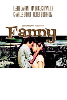 "All The Love Stories In The World Rolled Into One. ""Fanny"" (1961) Starring Leslie Caron, Maurice Chevalier, Horst Buchholz and Charles Boyer. Warner Broz. 1961."
