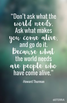 What the world needs are people who have come alive.