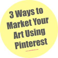 3 Ways to market your art using Pinterest!