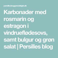 Karbonader med rosmarin og estragon i vindrueflødesovs, samt bulgur og grøn salat | Persilles blog