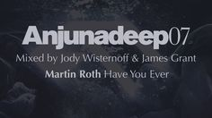 Martin Roth - Have You Ever - Anjunadeep 07 Preview