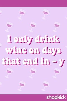 Wine Down Wednesday? No, - Wine Down Everyday!