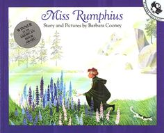 """• Miss Rumphius by Barbara Cooney. Top of the list in every respect. """"I'd like to add some beauty to life,"""" said Anne dreamily. """"I don't exactly want to make people KNOW more…though I know that IS the noblest ambition…but I'd love to make them have a pleasanter time because of me…to have some little joy or happy thought that would never have existed if I hadn't been born."""" That's Anne Shirley, not Alice Rumphius, but they're kindred spirits, aren't they?"""