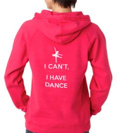 """""""I Cant, I Have Dance"""" Hoodie, Studio Logo and Name on the Front. Cute!"""