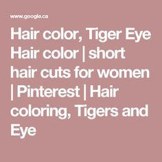 Hair color, Tiger Eye Hair color | short hair cuts for women | Pinterest | Hair coloring, Tigers and Eye