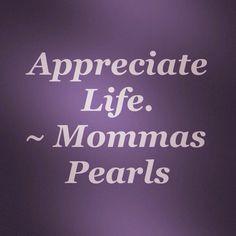 Life is so fleeting, appreciate it!! ~ Mommas Pearls #pearl
