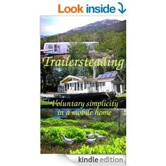 Trailersteading: Voluntary Simplicity In A Mobile Home (Modern Simplicity Book 2) - Kindle edition by Anna Hess. Crafts, Hobbies & Home Kindle eBooks @ Amazon.com.