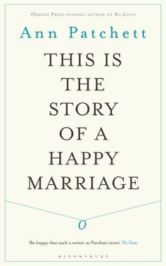 #ThisistheStoryofaHappyMarriage by #AnnPatchett