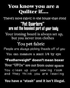 You know your a Quilter when.........