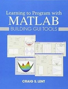 Learning to Program with MATLAB Building GUI Tools free download by Craig S. Lent ISBN: 9780470936443 with BooksBob. Fast and free eBooks download.  The post Learning to Program with MATLAB Building GUI Tools Free Download appeared first on Booksbob.com.