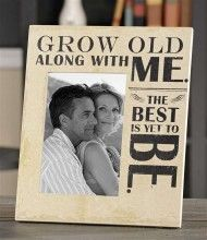 Grow Old Along With Me Frame