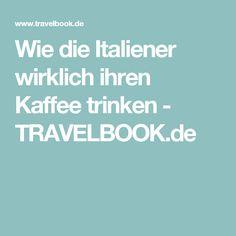 Wie die Italiener wirklich ihren Kaffee trinken - TRAVELBOOK.de Tricks, Yummy Food, Recipes, Drinking Coffee, Caipirinha, Italian Man, Round Round, World