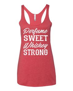 Perfume Sweet, Whiskey Strong - Racerback Tank Top