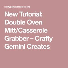 New Tutorial: Double Oven Mitt/Casserole Grabber – Crafty Gemini Creates