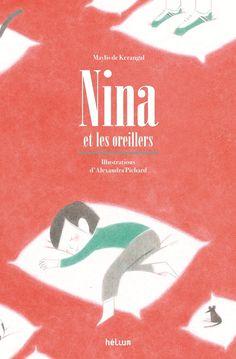Nina et les oreillers  de Maylis de Kerangal, illustré par Alexandra Pichard  Hélium