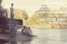 """Homeboy"" ~Eric Church  :)"