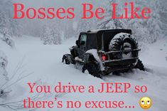 This pretty much sums up winter with a Jeep! I have heard this too many times!!! And I've been the only person at work because of it (even when I worked at a Jeep Dealership, my whole dept didn't come in but boss lady was like, well you drive a Wrangler, so you have no excuse! And I was the only one who had to go to work ... true story) #BossesBeLike #JeepLife #Snow #Jeep #JeepWrangler #Jeepher #JeepGirl