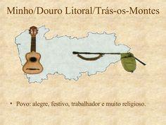 Minho/Douro Litoral/Trás-os-Montes Povo: alegre, festivo, trabalhador e muito religioso.