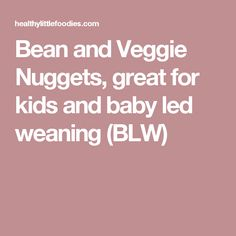 Bean and Veggie Nuggets, great for kids and baby led weaning (BLW)