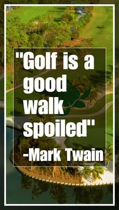"""Golf is a good walk spoiled"" – Mark Twain #quotes #golfquotes check out http://www.countryclubsinflorida.com/ for all the latest"
