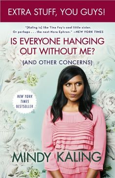 Is Everyone Hanging Out Without Me? (And Other Concerns)(Enhanced Edition) by Mindy Kaling, http://www.amazon.com/dp/B005XR2H92/ref=cm_sw_r_pi_dp_ZeOXqb1Z9NGVW