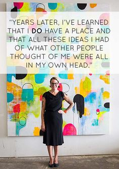 """""""Years later, I've learned that I do have a place and that all these ideas I had of what other people thought of me were all in my own head"""" - Lisa Congdon"""