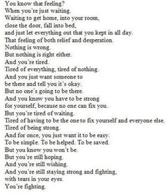 This made me cry cuz this is how I feel everyday and yea I am tired and being strong for everyone else...I'm just tired
