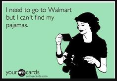 LOL!!! How true is this?! I don't wear my pjs out of the house but next time you're in walmart count how many people do haha