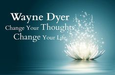 In Change Your Thoughts – Wayne Dyer talks about how you can change your life in a positive way, just by changing your way of thinking.