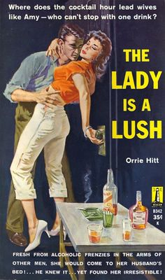 The Lady is a Lush.  Pulp Fiction Paperbacks. I'm kinda jealous of that lady, is that wrong?