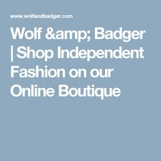 Wolf & Badger | Shop Independent Fashion on our Online Boutique