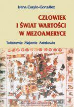 Wydawnictwo Naukowe Scholar :: :: CZŁOWIEK I ŚWIAT WARTOŚCI W MEZOAMERYCE Toltekowie, Majowie, Aztekowie