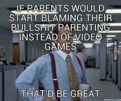 Video games have very little thing to do with their child's personality, yet they blame everything on it. for more info go to humedentist.com Wisdom Teeth Removal, Rage Comics, Driving School, Funko Pop Vinyl, Blame, Fails, Video Games, Hilarious, How To Remove