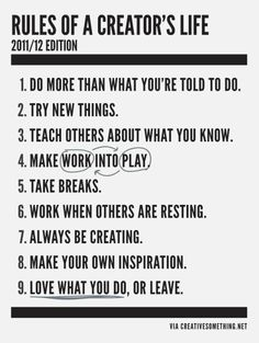 When choosing a career make sure it one that you can CREATE! Work is no longer work when your creative juices are flowing. Work then moves into play and/or our passion. When we are passionate about our work we often put in 110%.