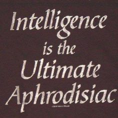 I think, intelligence is sexy. Words Quotes, Wise Words, Me Quotes, Quotable Quotes, Famous Quotes, Wisdom Quotes, Great Quotes, Quotes To Live By, Inspirational Quotes