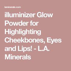 illuminizer Glow Powder for Highlighting Cheekbones, Eyes and Lips!  - L.A. Minerals