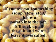 Cooking tip for oversalting your food.