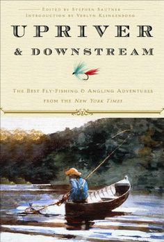 Upriver and Downstream: The Best Fly-Fishing and Angling Adventures from the New York Times $15.00