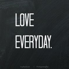 love everyday @Krayl Funch / An Appealing Plan via @An Appealing Plan #love #quotes