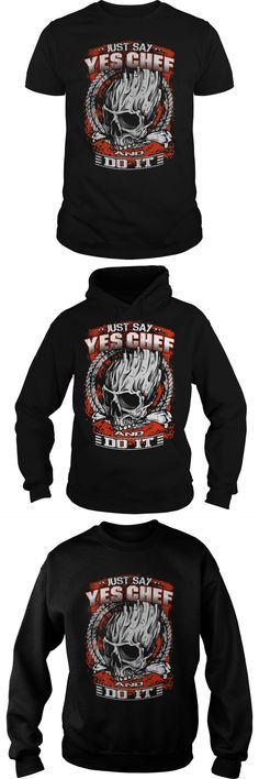 JUST SAY YES CHEF AND DO IT  Guys Tee Hoodie Sweat Shirt Swedish Chef T Shirt I Don't Always Executive Chef T Shirt Dope Chef T Shirt Chef Based God T Shirt