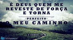 """""""É Deus quem me reveste de força e torna perfeito o meu caminho."""" 2 Samuel 22:33"""
