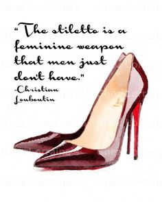 The Stiletto:  A Watercolor Reproduction Fashion Fine Art Photographic Print with Louboutin Quote and Humor