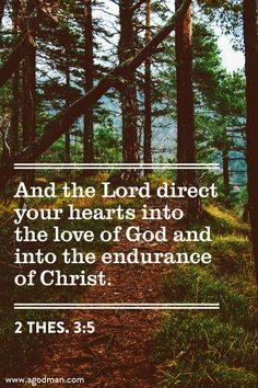 2 Thes. 3:5 And the Lord direct your hearts into the love of God and into the endurance of Christ.