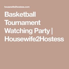 Basketball Tournament Watching Party | Housewife2Hostess