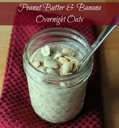 Peanut Butter and Banana Overnight Oats Recipe Oats in a Jar