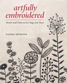 Artfully Embroidered:Motifs and Patterns for Bags and More;Shimoda | InterweaveStore.com