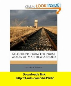 Selections from the prose works of Matthew Arnold (9781176973749) Matthew Arnold , ISBN-10: 1176973746  , ISBN-13: 978-1176973749 ,  , tutorials , pdf , ebook , torrent , downloads , rapidshare , filesonic , hotfile , megaupload , fileserve