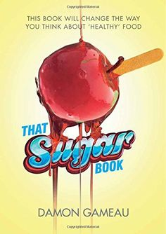 That Sugar Book: This Book Will Change the Way You Think About 'Healthy' Food by Damon Gameau #Books #Health #Sugar