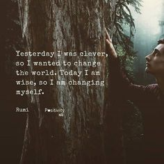 Yesterday I was clever so I wanted to change the world. Today I am wise so I am changing myself. #positivitynote #positivity #inspiration